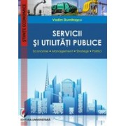Servicii si utilitati publice. Economie. Management. Strategii. Politici