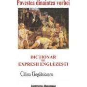 Povestea Dinaintea Vorbei. Dictionar De Expresii Englezesti - Calina Gogalniceanu