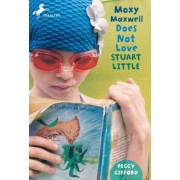 Moxy Maxwell Does Not Love Stuart Little, Paperback