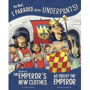 For Real, I Paraded in My Underpants!: The Story of the Emperor's New Clothes as Told by the Emperor, Paperback/Nancy Loewen