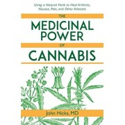 The Medicinal Power of Cannabis: Using a Natural Herb to Heal Arthritis, Nausea, Pain, and Other Ailments, Paperback/John Hicks