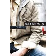 Don't Let Me Go, Paperback/J. H. Trumble