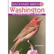 Backyard Birds of Washington: How to Identify and Attract the Top 25 Birds, Paperback/Bill Fenimore