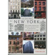 Seeking New York. The Stories Behind the Historic Architecture of Manhattan - One Building at a Time, Paperback/Tom Miller