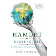 Hamlet Globe to Globe: Two Years, 190,000 Miles, 197 Countries, One Play, Hardcover