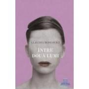 Intre doua lumi - Claudia Moscovici