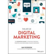The Art of Digital Marketing: The Definitive Guide to Creating Strategic, Targeted, and Measurable Online Campaigns, Hardcover