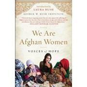 We Are Afghan Women: Voices of Hope, Paperback/George W. Bush Institute