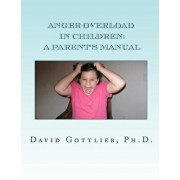 Anger Overload in Children: A Parent's Manual, Paperback/David E. Gottlieb Ph. D.