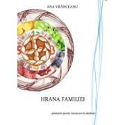 Hrana familiei - pledoarie pentru intoarcerea la sanatate/Ana Vranceanu