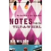 Notes from the Tilt-A-Whirl: Wide-Eyed Wonder in God's Spoken World, Paperback/N. D. Wilson