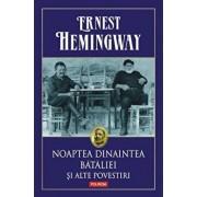 Noaptea dinaintea bataliei si alte povestiri/Ernest Hemingway