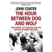 Hour Between Dog and Wolf. Risk-Taking, Gut Feelings and the Biology of Boom and Bust, Paperback/John Coates