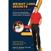 Weight Loss Secrets You Need to Know: Why Your Brain, Body Physiology, Emotions, and Primordial Drives Want You Fat and What You Can Do about It, Paperback/Dr David R. Seaman