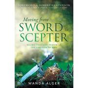 Moving from Sword to Scepter: Rule Through Prayer as the Ekklesia of God, Paperback/Wanda Alger