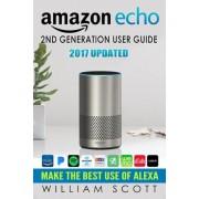 Amazon Echo: Amazon Echo 2nd Generation User Guide 2017 Updated: Make the Best Use of Alexa (Alexa, Dot, Echo Amazon, Echo User Gui, Paperback
