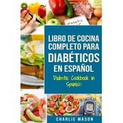 LIBRO DE COCINA COMPLETO PARA DIABTICOS En Espaol / Diabetic Cookbook in Spanish, Paperback/Charlie Mason