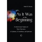 As it Was in the Beginning. An Intertextual Analysis of New Creation in Galatians, 2 Corinthians, and Ephesians, Paperback/Mark D. Owens