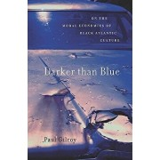Darker Than Blue: On the Moral Economies of Black Atlantic Culture, Paperback/Paul Gilroy