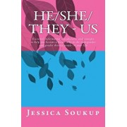 He&She&They - Us: Essential Information, Vocabulary, and Concepts to Help You Become a Better Ally to the Transgender and Gender Diverse, Paperback/MS Jessica Soukup