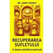 Recuperarea sufletului - Larry Dossey
