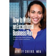 How to Write an Exceptional Business Plan: A Step-by-Step Guide to Winning Investors, Lenders, and Success, Paperback/Ashley Cheeks