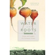 Water at the Roots: Poems and Insights of a Visionary Farmer, Paperback/Philip Britts