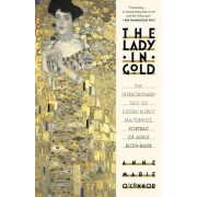The Lady in Gold: The Extraordinary Tale of Gustav Klimt's Masterpiece, Portrait of Adele Bloch-Bauer, Paperback