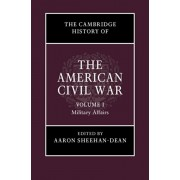 The Cambridge History of the American Civil War: Volume 1, Military Affairs, Hardcover/Aaron Sheehan-Dean