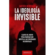 La ideologa invisible: Claves del totalitarismo que infecta a las sociedades occidentales, Paperback/Javier Benegas