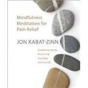 SOUNDS TRUE Mindfulness Meditation for Pain Relief: Guided Practices for Reclaiming Your Body and Your Life