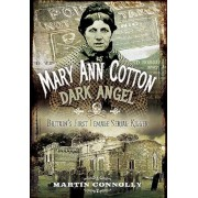 Mary Ann Cotton - Dark Angel: Britain's First Female Serial Killer, Paperback