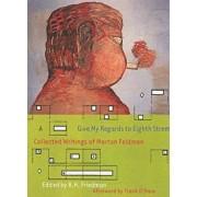 Give My Regards to Eighth Street: Collected Writings of Morton Feldman, Paperback/Morton Feldman