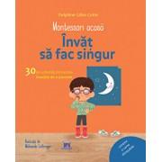 Montessori acasa: Invat sa fac singur. 30 de activitati distractive insotite de o poveste/Delphine Gilles Cotte