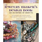 The Jewelry Maker's Design Book: An Alchemy of Objects: Techniques and Design Notes for One-Of-A-Kind Jewelry Pieces, Paperback