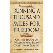 Running a Thousand Miles for Freedom: Or, the Escape of William and Ellen Craft from Slavery, Paperback/William and Ellen Craft