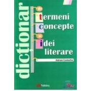 Dictionar de termeni concepte si idei literare - Adrian Costache