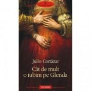 Cat de mult o iubeam pe Glenda - Julio Cortazar