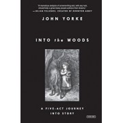 Into the Woods: A Five-Act Journey Into Story, Paperback/John Yorke