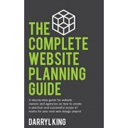 The Complete Website Planning Guide: A Step-By-Step Guide for Website Owners and Agencies on How to Create a Practical and Successful Scope of Works f, Paperback/Darryl King