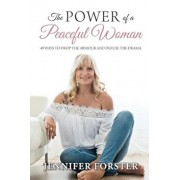 The Power of a Peaceful Woman: 49 ways to drop the armour and defuse the drama, Paperback/Jennifer M. Forster