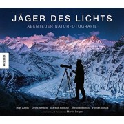 Rmmelt, Bernd; Rasper, Martin; Mauthe, Markus; Arndt, Ingo; Schulz, Florian; Hettich, David Jger des Lichts: Abenteuer Naturfotografie