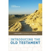 Introducing the Old Testament: A Short Guide to Its History and Message, Paperback
