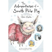 The Adventures of a South Pole Pig: A Novel of Snow and Courage, Paperback