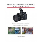 Photographer's Guide to the Sony Dsc-Rx10 IV: Getting the Most from Sony's Advanced Digital Camera, Paperback