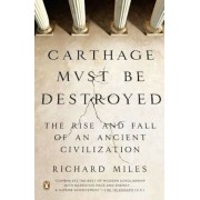 Carthage Must Be Destroyed: The Rise and Fall of an Ancient Civilization, Paperback