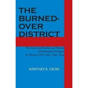 The Burned-Over District: The Social and Intellectual History of Enthusiastic Religion in Western New York, 1800-1850, Paperback/Whitney R. Cross