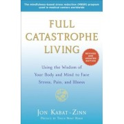 Full Catastrophe Living: Using the Wisdom of Your Body and Mind to Face Stress, Pain, and Illness, Paperback