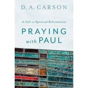 Praying with Paul by D. A. Carson