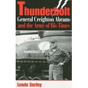 Thunderbolt: General Creighton Abrams and the Army of His Times, Paperback/Lewis Sorley